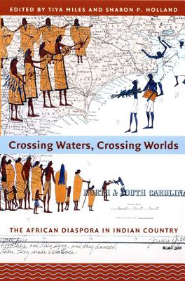 Crossing Waters, Crossing Worlds By Miles, Tiya (EDT)/ Holland, Sharon Patricia (EDT)